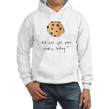 Did you get your cookie today Hooded Sweatshirt