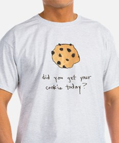 Did you get your cookie today T-Shirt