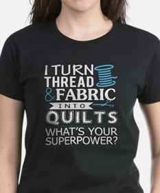 I Turn Thread Fabric Into Quilts T Shirt T-Shirt