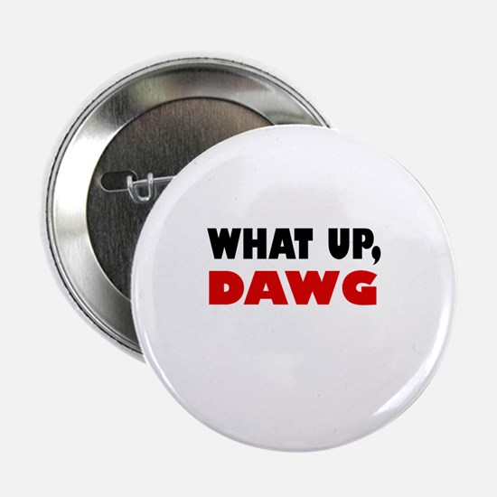 "What Up, DAWG 2.25"" Button"