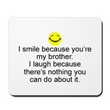 I Smile...Brother Mousepad