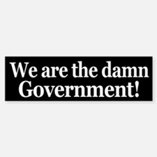 We are the damn Government!
