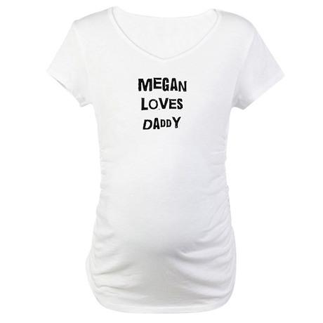 Megan loves daddy Maternity T-Shirt