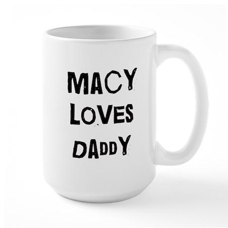 Macy loves daddy Large Mug