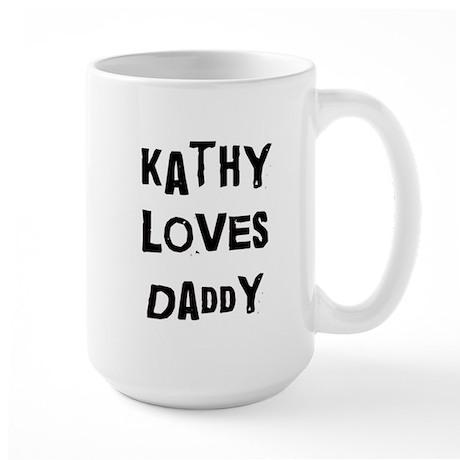 Kathy loves daddy Large Mug