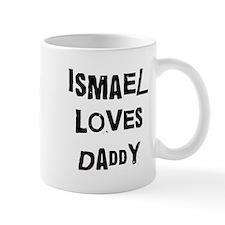 Ismael loves daddy Mug