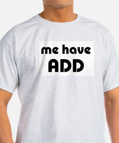 """""""Me Have ADD"""" Ash Grey T-Shirt"""