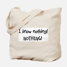 I know nothing! NOTHING! Tote Bag