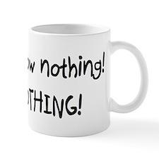 I know nothing! NOTHING! Mug