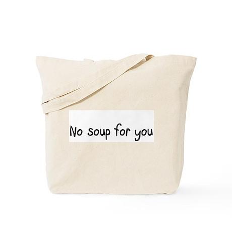 No soup for you Tote Bag
