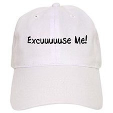 Excuuuuuse Me! Baseball Cap
