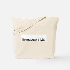 Excuuuuuse Me! Tote Bag