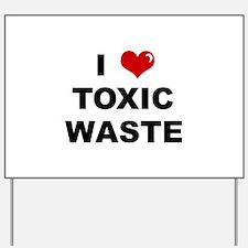 I Love Toxic Waste Yard Sign