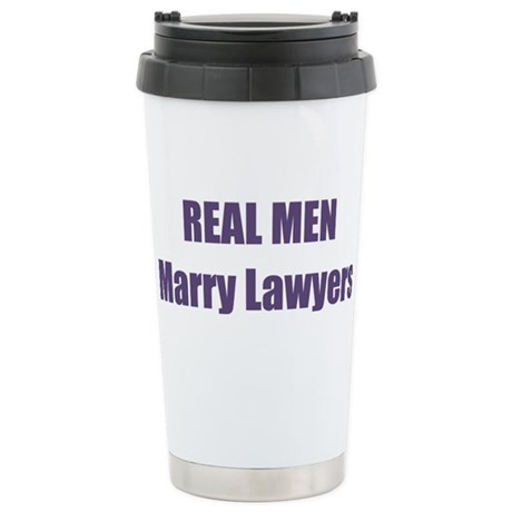 Real Men Marry Lawyers Stainless Steel Travel Mug