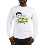 Daddy-o Long Sleeve T-Shirt
