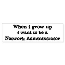 Be A Network Administrator Bumper Bumper Sticker