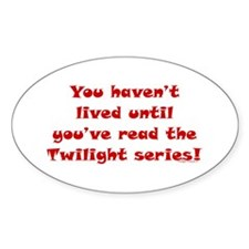 Haven't Lived..Twlight Oval Decal