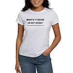 Whats it doing... front & back Women's T-Shirt
