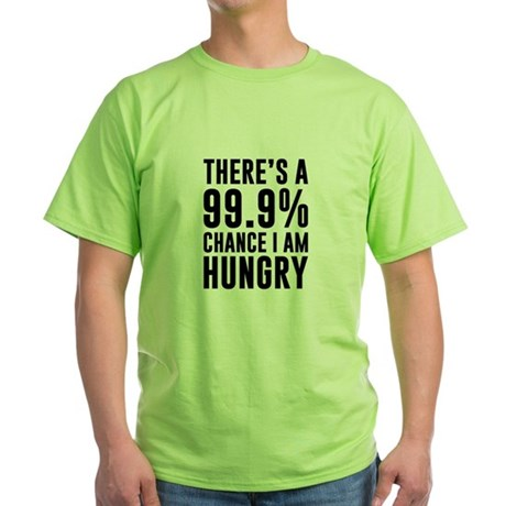 99.9 Chance I'm Hungry T-Shirt