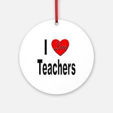 I Love Teachers Ornament (Round)