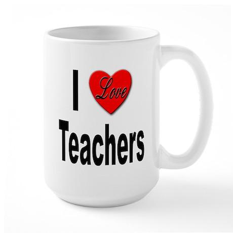 I Love Teachers Large Mug