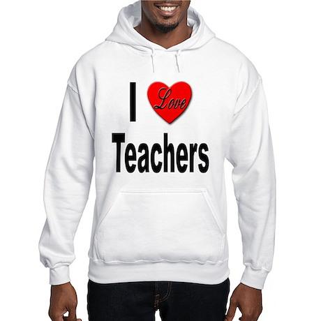 I Love Teachers Hooded Sweatshirt