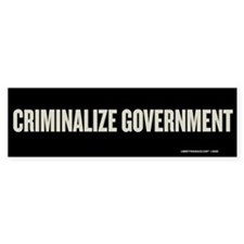 Criminalize Government Bumper Bumper Sticker