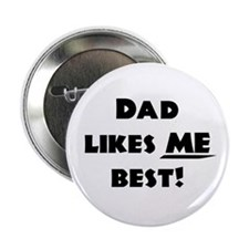Dad likes ME best! Button