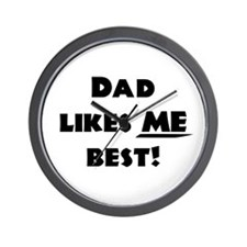 Dad likes ME best! Wall Clock