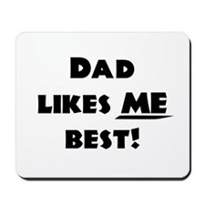 Dad likes ME best! Mousepad
