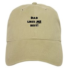 Dad likes ME best! Baseball Cap