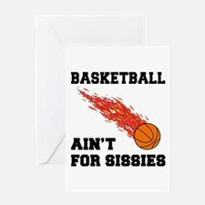 Basketball Ain't For Sissies Greeting Card