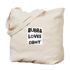 Bubba loves daddy Tote Bag