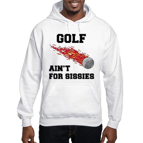 Golf Ain't For Sissies Hooded Sweatshirt