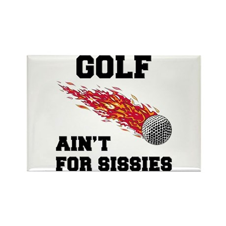 Golf Ain't For Sissies Rectangle Magnet