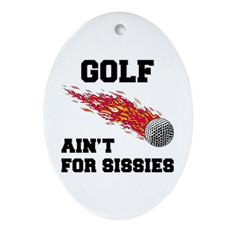 Golf Ain't For Sissies Ornament (Oval)