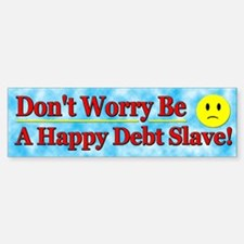 Don't Worry Be a good debt slave
