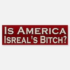 Is America Israel's Bitch Bumper Bumper Bumper Sticker