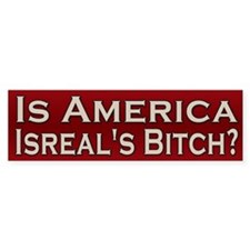 Is America Israel's Bitch Bumper Bumper Sticker