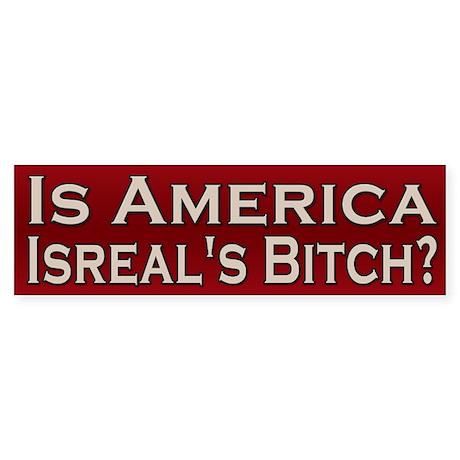 Is America Israel's Bitch Bumper Sticker