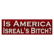 Is America Israel's Bitch Bumper Sticker (10 pk)