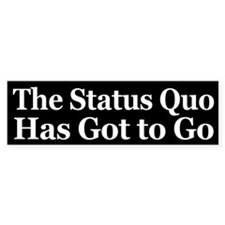The Status Quo has got to Go!