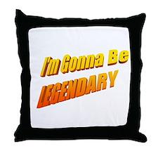 Gonna Be Legendary Attitude Throw Pillow