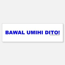 Bawal Umihi Dito Bumper Bumper Bumper Sticker