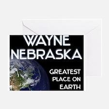 wayne nebraska - greatest place on earth Greeting