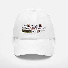 """You Is Who You Is"" Baseball Baseball Cap"