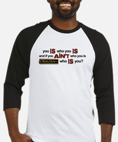 """""""You Is Who You Is"""" Baseball Jersey"""