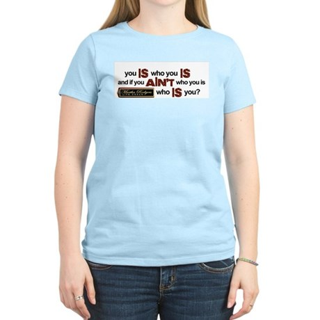 """You Is Who You Is"" Women's Light T-Shirt"