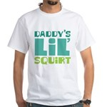 Daddy's Lil' Squirt White T-Shirt