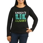 Daddy's Lil' Squirt Women's Long Sleeve Dark T-Shi
